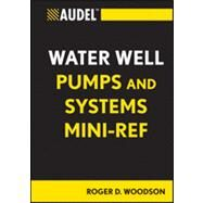 Audel Water Well Pumps and Systems Mini-Ref by Woodson, Roger D., 9781118114803