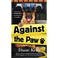 Against the Paw A Paw Enforcement Novel by Kelly, Diane, 9781250094803