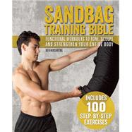 Sandbag Training Bible Functional Workouts to Tone, Sculpt and Strengthen Your Entire Body by Hirshberg, Ben, 9781612434803