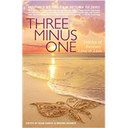 Three Minus One: Parents' Stories of Love & Loss by Hanish, Sean; Warner, Brooke, 9781938314803