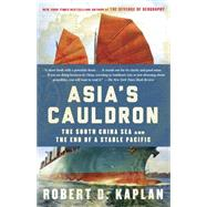 Asia's Cauldron by Kaplan, Robert D., 9780812984804