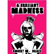 A Brilliant Madness by Drake, Robert M., 9781449484804