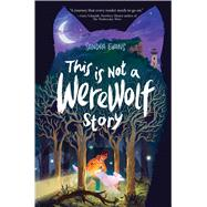 This Is Not a Werewolf Story by Evans, Sandra, 9781481444804