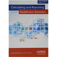 Calculating and Reporting Healthcare Statistics by Loretta A. Horton, 9781584264804