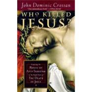 Who Killed Jesus?: Exposing the Roots of Anti-Semitism in the Gospel Story of the Death of Jesus by Crossan, John Dominic, 9780060614805