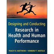 Designing and Conducting Research in Health and Human Performance by Matthews, Tracey D.; Kostelis, Kimberly T., 9780470404805