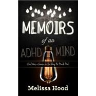 Memoirs of an ADHD Mind by Hood, Melissa, 9781630474805