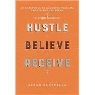 Hustle Believe Receive by Centrella, Sarah, 9781634504805