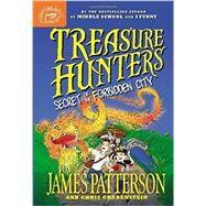 Treasure Hunters: Secret of the Forbidden City by Patterson, James; Grabenstein, Chris; Neufeld, Juliana, 9780316284806