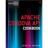 Apache Cordova API Cookbook by Wargo, John M., 9780321994806