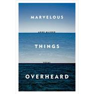 Marvelous Things Overheard Poems 9780374534806N