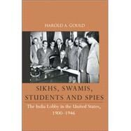 Sikhs, Swamis, Students and Spies : The India Lobby in the United States, 1900-1946 by Harold A Gould, 9780761934806