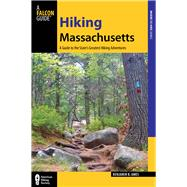 Hiking Massachusetts, 2nd A Guide to the State's Greatest Hiking Adventures by Ames, Benjamin B., 9780762784806