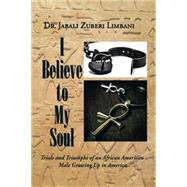 I Believe to My Soul by Limbani, Jabali Zuberi, 9781504974806