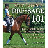 Jane Savoie's Dressage 101 : The Ultimate Source of Dressage Basics in a Language You Can Understand by Savoie, Jane; Harris, Susan E; Naegeli, Patricia Peyman; Savoie, Rhett B, 9781570764806