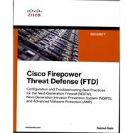 Cisco Firepower Threat Defense (FTD) Configuration and Troubleshooting Best Practices for the Next-Generation Firewall (NGFW), Next-Generation Intrusion Prevention System (NGIPS), and Advanced Malware Protection (AMP) by Rajib, Nazmul, 9781587144806
