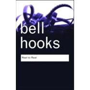 Reel to Real: Race, Sex and Class at the Movies by hooks,bell, 9780415964807