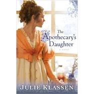 The Apothecary's Daughter by Klassen, Julie, 9780764204807