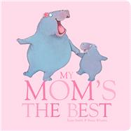 My Mom's The Best by Smith, Rosie; Whatley, Bruce, 9781454924807