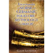 Encyclopedia of Norse and Germanic Folklore, Mythology, and Magic by Lecouteux, Claude, 9781620554807