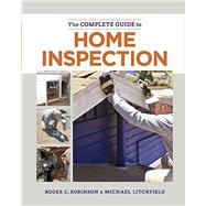 The Complete Guide to Home Inspection by Robinson, Roger C.; Litchfield, Michael, 9781627104807