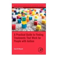A Practical Guide to Finding Treatments That Work for People With Autism by Wilczynski, Susan M., 9780128094808