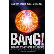 Bang! The Complete History of the Universe by May, Brian; Moore, Patrick; Lintott, Chris, 9780233004808