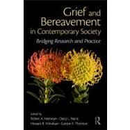 Grief and Bereavement in Contemporary Society: Bridging Research and Practice by Neimeyer; Robert A., 9780415884808