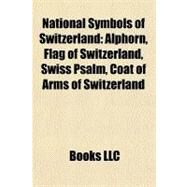 National Symbols of Switzerland : Alphorn, Flag of Switzerland, Swiss Psalm, Coat of Arms of Switzerland by , 9781156854808