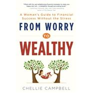 From Worry to Wealthy: A Woman's Guide to Financial Success Without the Stress by Campbell, Chellie, 9781492604808