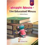 Maggie Mouse: The Educated Mouse by Rawson, Katherine, 9781926484808