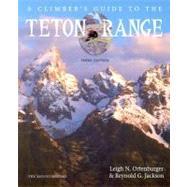 A Climber's Guide to the Teton Range by Ortenburger, Leigh N., 9780898864809