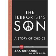 The Terrorist's Son A Story of Choice by Ebrahim, Zak, 9781476784809