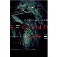 Second Life A Novel by Griner, Paul, 9781619024809