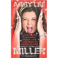 Everything I Learned About Life, I Learned in Dance Class by Miller, Abby Lee; Economy, Peter (CON), 9780062304810