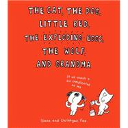 The Cat, the Dog, Little Red, the Exploding Eggs, the Wolf, and Grandma by Fox, Diane; Fox, Christyan, 9780545694810