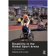 Disability in the Global Sport Arena: A Sporting Chance by Le Clair; Jill M., 9780415754811