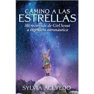 Camino a las estrellas/ Path to the Stars by Acevedo, Sylvia; Mendoza, Isabel, 9781328534811