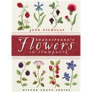 Shakespeare's Flowers in Stumpwork by Nicholas, Jane, 9781863514811