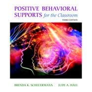 Positive Behavioral Supports for the Classroom, Third Edition by Brenda K. Scheuermann;   Judy A. Hall, 9780133804812