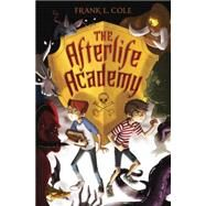 The Afterlife Academy by COLE, FRANK L., 9780385744812