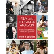 Film and Television Analysis: An Introduction to Methods, Theories, and Approaches by Benshoff; Harry, 9780415674812