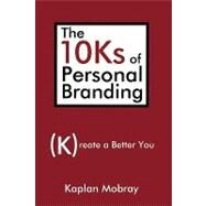 The 10ks of Personal Branding: Create a Better You by Mobray, Kaplan, 9780595484812