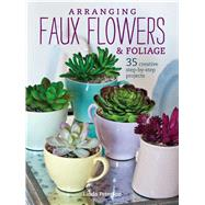 Arranging Faux Flowers and Foliage by Peterson, Linda, 9781782494812
