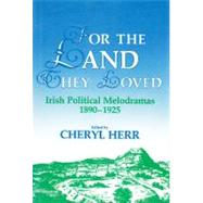 For the Land They Loved : Irish Political Melodramas, 1890-1925 by Herr, Cheryl, 9780815624813