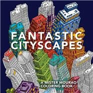 Fantastic Cityscapes A Mister Mourao Coloring Book by Mourao, Mister, 9781501144813