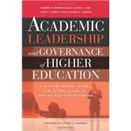 Academic Leadership and Governance of Higher Education : A Guide for Trustees, Leaders, and Aspiring Leaders of Two- and Four-Year Institutions by Hendrickson, Robert M.; Lane, Jason E.; Harris, James T.; Dorman, Richard H.; Ikenberry, Stanley O., 9781579224813