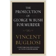 The Prosecution of George W. Bush for Murder by Bugliosi, Vincent, 9781593154813