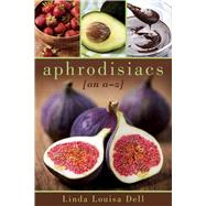 Aphrodisiacs by Dell, Linda Louisa, 9781632204813