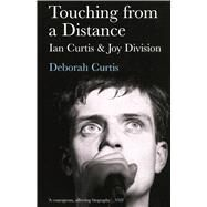 Touching from a Distance Ian Curtis and Joy Division by Curtis, Deborah, 9780571224814
